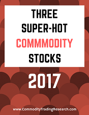 Hot Commodities: 3 To Buy In 2017!